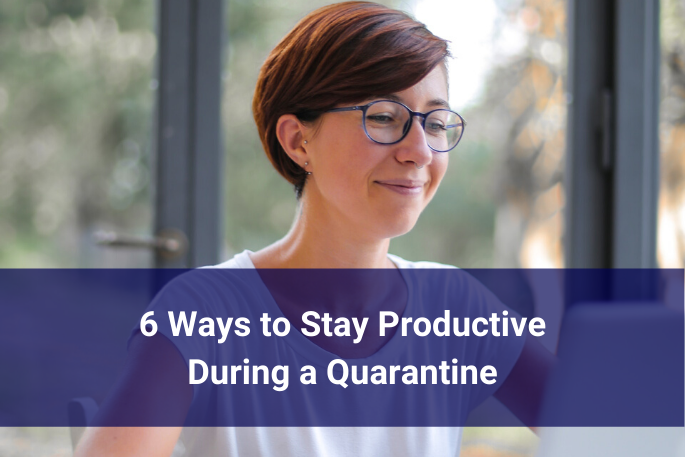 6 Ways to Stay Productive During a Quarantine
