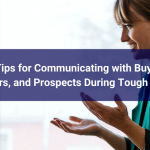 5 Tips for Communicating with Buyers, Sellers, and Prospects During Tough Times