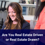 Staying Motivated in 2021: Are You Real Estate Driven or Real Estate Drawn