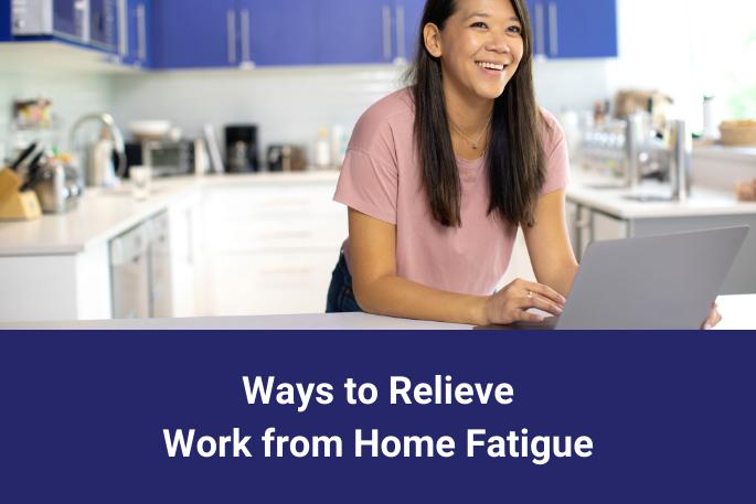 Ways to Relieve Work from Home Fatigue- Melissa Zavala Blog